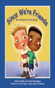 Since We're Friends - An Autism Picture Book ebook by Celeste Shally,David Harrington