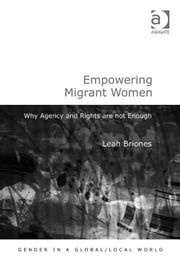 Empowering Migrant Women - Why Agency and Rights are not Enough ebook by Dr Leah Briones,Professor Pauline Gardiner Barber,Professor Marianne H Marchand,Professor Jane Parpart