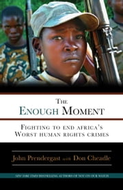 The Enough Moment - Fighting to End Africa's Worst Human Rights Crimes ebook by John Prendergast,Don Cheadle