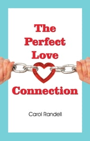 The Perfect Love Connection ebook by Carol Randell
