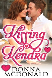 Kissing Kendra - A Sexy Holiday Romance ebook by Donna McDonald