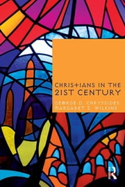 Christians in the Twenty-First Century ebook by George D. Chryssides,Margaret Z. Wilkins