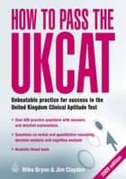 How to Pass the UKCAT: Unbeatable Practice for Success in the United Kingdom Clinical Aptitude Test ebook by Mike Bryon