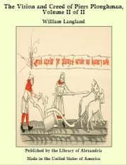 The Vision and Creed of Piers Ploughman, Volume II of II ebook by William Langland