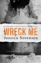 Wreck Me - Nova and Quinton, #4 ebook by Jessica Sorensen