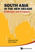 South Asia in the New Decade ebook by Amitendu Palit,Gloria Spittel