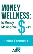 Money Wellness: Is Money Making You Sick? ebook by Laura Fredricks