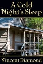 A Cold Night's Sleep ebook by Vincent Diamond