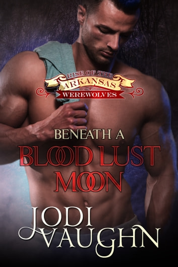 Beneath A Blood Lust Moon ebook by Jodi Vaughn