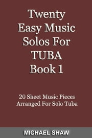 Twenty Easy Music Solos For Tuba Book 1 ebook by Michael Shaw
