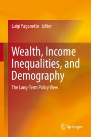 Wealth, Income Inequalities, and Demography - The Long-Term Policy View ebook by Luigi Paganetto