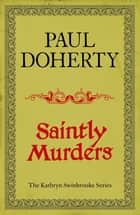 Saintly Murders (Kathryn Swinbrooke 5) ebook by Paul Doherty