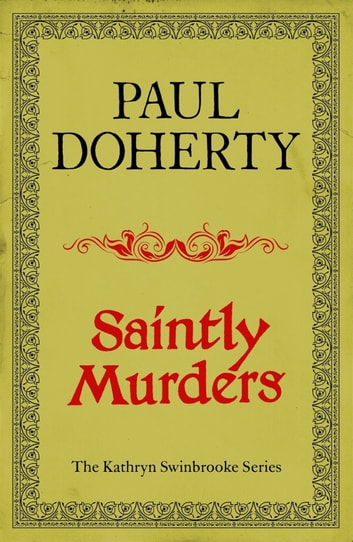 Saintly Murders (Kathryn Swinbrooke Mysteries, Book 5) - Murder and intrigue in medieval Canterbury ebook by Paul Doherty
