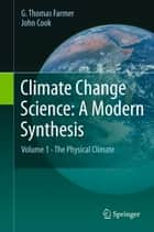 Climate Change Science: A Modern Synthesis ebook by G. Thomas Farmer,John Cook