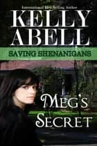 Meg's Secret - Saving Shenanigans, #2 ebook by Kelly Abell