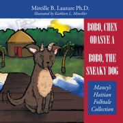 Bobo, Chen Odasye A / Bobo, the Sneaky Dog - Mancy's Haitian Folktale Collection ebook by Mireille B. Lauture Ph.D.