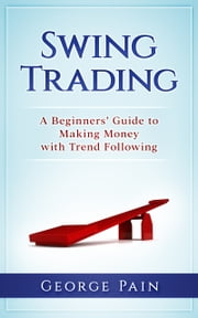 Swing Trading - A Beginners' Guide to Making Money with Trend following ebook by George Pain