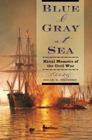 Blue & Gray at Sea - Naval Memoirs of the Civil War ebook by Brian M. Thomsen
