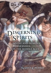 Discerning Spirits - Divine and Demonic Possession in the Middle Ages ebook by Nancy Caciola