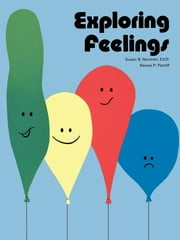 Exploring Feelings - Activities for Young Children ebook by Susan B. Neuman, ED.D