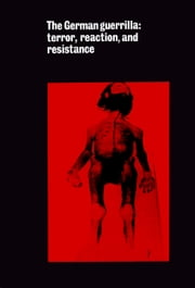 The German guerrilla: terror, reaction, and resistance ebook by Hans Joachim Klein