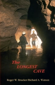 The Longest Cave ebook by Roger W. Brucker, Richard A. Watson