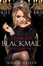 Cinderella Blackmail - Barely a Fairy Tale, #1 ebook by Maggie Dallen