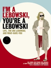 I'm a Lebowski, You're a Lebowski: Life, The Big Lebowski, and What Have You - Life, The Big Lebowski, and What Have You ebook by Ben Peskoe,Bill Green,Scott Shuffitt,Will Russell