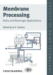 Membrane Processing - Dairy and Beverage Applications ebook by Adnan Y. Tamime