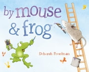 By Mouse and Frog ebook by Deborah Freedman,Deborah Freedman