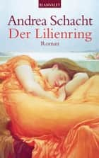 Der Lilienring - Roman ebook by Andrea Schacht