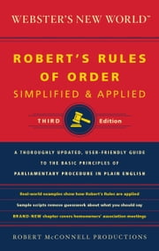 Webster's New World Robert's Rules of Order Simplified and Applied, Third Edition ebook by Robert McConnell Productions