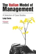 The Italian Model of Management - A Selection of Case Studies ebook by Luigi Serio, WORLD