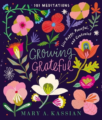 Growing Grateful - Live Happy, Peaceful, and Contented ebook by Mary A. Kassian