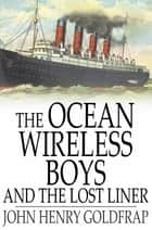 The Ocean Wireless Boys and the Lost Liner ebook by John Henry Goldfrap