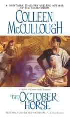 The October Horse - A Novel of Caesar and Cleopatra ebook by Colleen McCullough