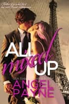 All Mixed Up ebook by Angel Payne