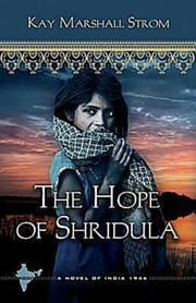 The Hope of Shridula - Blessings in India Book #2 ebook by Kay Marshall Strom