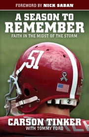 A Season to Remember - Faith in the Midst of the Storm ebook by Carson Tinker,Tommy Ford,Nick Saban