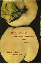 The Varieties of Romantic Experience - Stories ebook by Robert Cohen