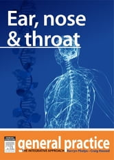 Ear, Nose & Throat - General Practice: The Integrative Approach Series ebook by Kerryn Phelps,Craig Hassed