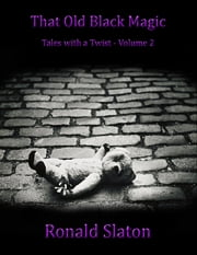 That Old Black Magic - Tales With a Twist Volume 2 ebook by Ronald Slaton
