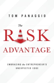 The Risk Advantage - Embracing the Entrepreneur's Unexpected Edge ebook by Tom Panaggio
