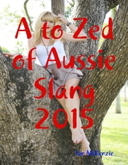 A to Zed of Aussie Slang ebook by Ian McKenzie