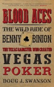 Blood Aces - The Wild Life and Fast Times of the Ganster Who Invented Vegas Poker ebook by Doug J. Swanson