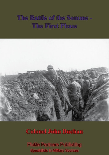 The Battle Of The Somme - The First Phase. [Illustrated Edition] ebook by Colonel John Buchan
