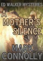 A Mother's Silence - Ed Walker Mysteries, #3 ebook by Mark Connolly