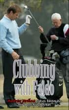 Clubbing With Faldo, I Play Bagman For A Golfing Great ebook by Andrew Jardine