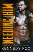 Needing Him - Bishop Brothers, #2 ebook by Kennedy Fox