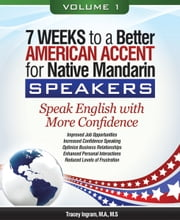7 Weeks to a Better American Accent for Native Mandarin Speakers - volume 1 ebook by Tracey Ingram, M.A., M.S.